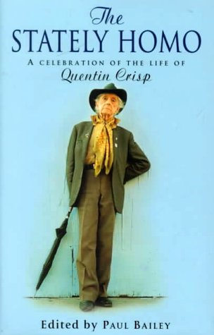 The stately homo; a celebration of the life of Quentin Crisp: Crisp, Quentin] Paul Bailey, editor, ...