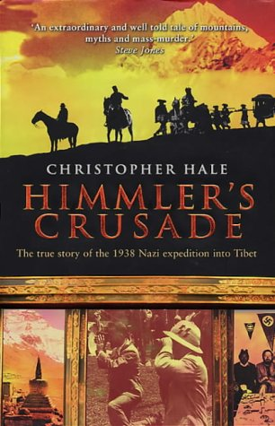 Himmler's Crusade: The True Story of the 1938 Nazi Expedition Into Tibet: Hale, Christopher