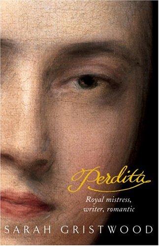 Perdita. Royal Mistress,Writer, Romantic +++SIGNED FIRST+++: Gristwood, Sarah