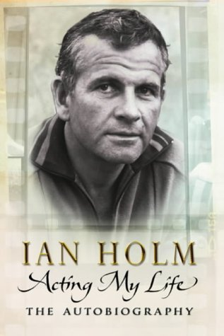 ACTING MY LIFE: IAN HOLM