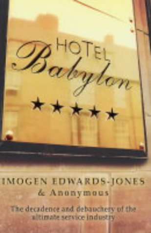HOTEL BABYLON - THE DECADENCE AND DEBAUCHERY OF THE ULTIMATE SERVICE INDUSTRY