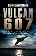 9780593053911: Vulcan 607: The Epic Story of the Most Remarkable British Air Attack since WWII