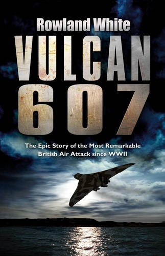 9780593053928: Vulcan 607: The Most Ambitious British Bombing Raid Since the Dambusters
