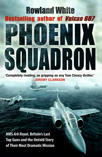 9780593054505: Phoenix Squadron: HMS Ark Royal, Britain's last Topguns and the untold story of their most dramatic mission