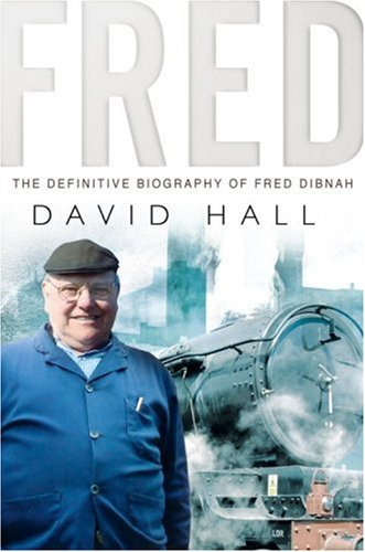 Fred : The Definitive Biography of Fred Dibnah: Hall, David