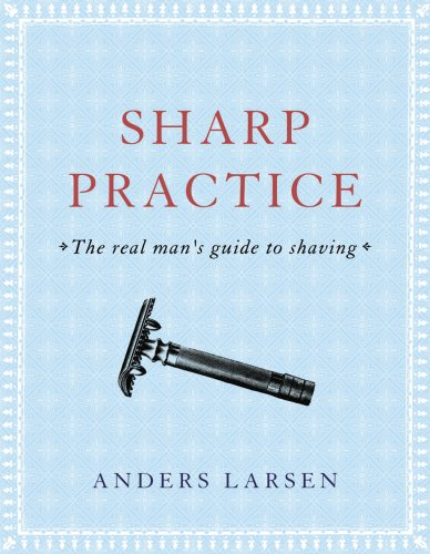 9780593057308: Sharp Practice: The Real Man's Guide To Shaving