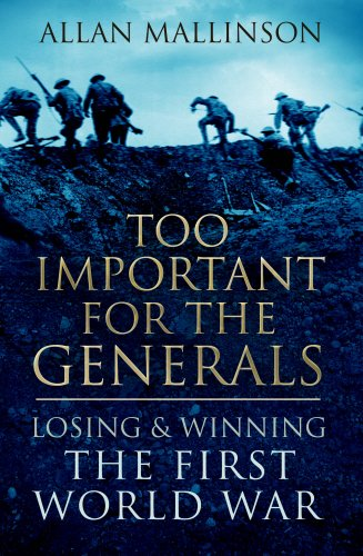 9780593058190: Too Important For The Generals: Losing and Winning the First World War