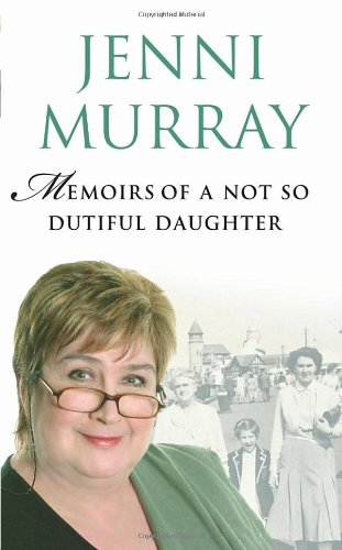 Memoirs Of A Not So Dutiful Daughter: Murray, Jenni