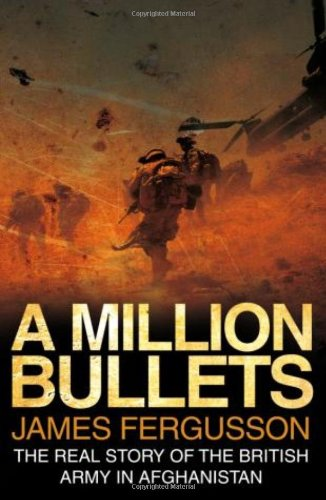 9780593059029: A Million Bullets: The real story of the British Army in Afghanistan: The Real Story of the War in Afghanistan