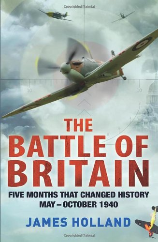 9780593059142: The Battle of Britain: The Unique True Story of Five Months Which Changed the War May - October 1940