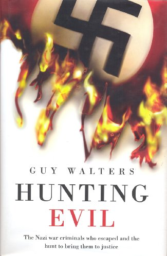 HUNTING EVIL. THE NAZI WAR CRIMINALS WHO: Guy. Walters