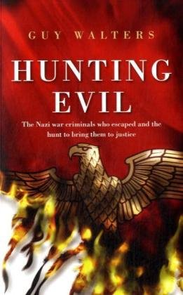 9780593059920: Hunting Evil: The Nazi War Criminals Who Escaped and the Hunt to Bring Them to Justice.