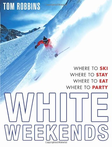 9780593060155: White Weekends: Where to Ski, Where to Stay, Where to Eat, Where to Party