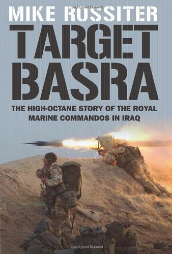 Target Basra: The High-Octane Story of the Royal Marine Commandos in Iraq: Rossiter, Mike