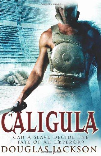 Caligula : The Tyranny of Rome: Jackson, Douglas
