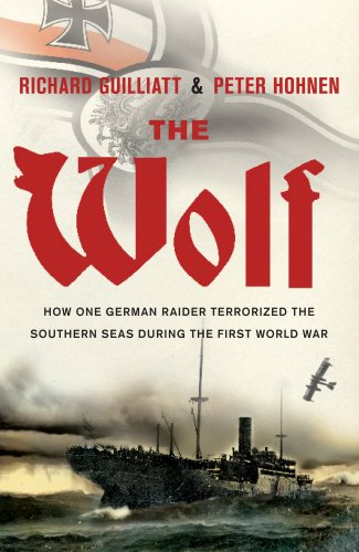 The Wolf: How One German Raider Terrorized The Southern Seas During The First World War: Guilliatt,...