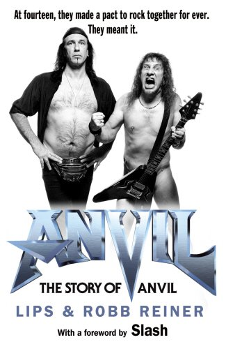 Anvil!: The Story of Anvil.: KUDLOW, Steve 'Lips' and REINER, Robb with UHLIG, Robert.