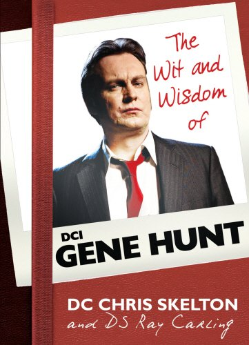 The Wit and Wisdom of Gene Hunt: Hunt, Gene
