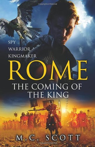 Rome: The Coming of the King: Scott, M.C.