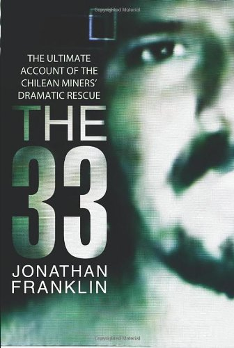 The 33: The Ultimate Recount of the Chilean Miner's Dramatic Rescue: Franklin, Jonathan