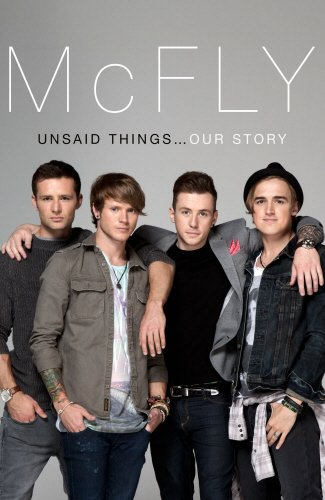 McFly - Unsaid Things: Our Story: Fletcher, Tom; Jones, Danny; Judd, Harry; Poynter, Dougie