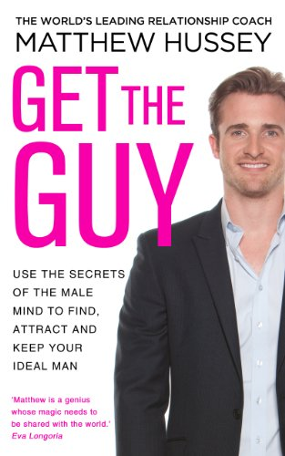 9780593070758: Get the Guy: Use the Secrets of the Male Mind to Find, Attract and Keep Your Ideal Man