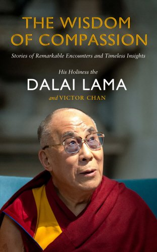 The Wisdom of Compassion: Stories of Remarkable Encounters and Timeless Insights: His Holiness The ...
