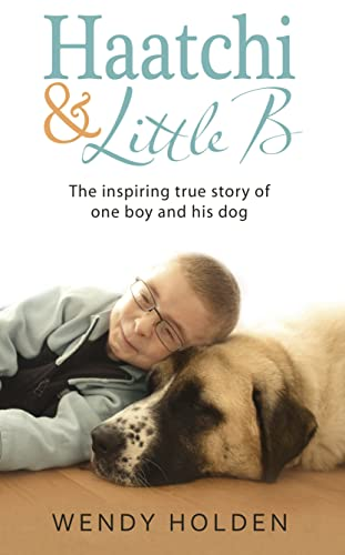 Haatchi & Little B: The Inspiring True Story of One Boy and His Dog: Holden, Wendy