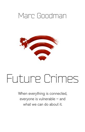 9780593073667: Future Crimes: A journey to the dark side of technology - and how to survive it