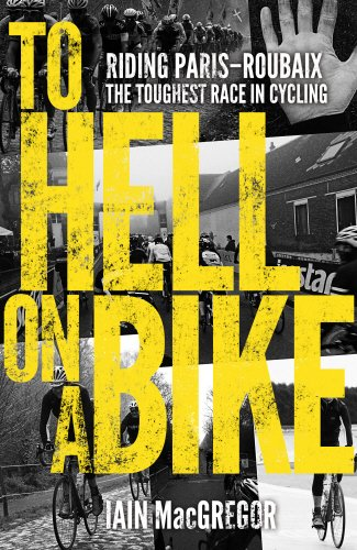 9780593074473: To Hell on a Bike: Riding Paris-Roubaix: The Toughest Race in Cycling