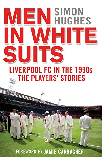 9780593074619: Men in White Suits: Liverpool FC in the 1990s - The Players' Stories