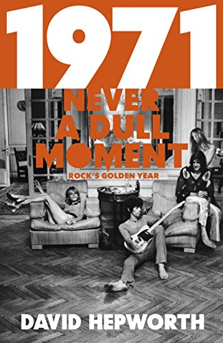 1971 - Never a Dull Moment: Rock s Golden Year (Paperback): David Hepworth