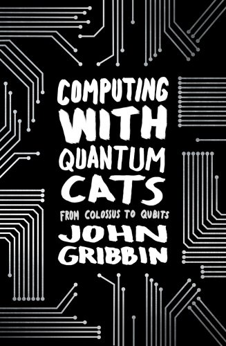 9780593074886: Computing with Quantum Cats: From Colossus to Qubits