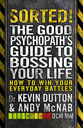9780593075579: Sorted! How to get what you want out of life: The Good Psychopath 2