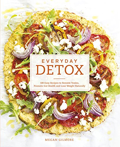 9780593075890: Everyday Detox: 100 Easy Recipes to Remove Toxins, Promote Gut Health and Lose Weight Naturally