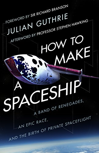 9780593078280: How to Make a Spaceship: A Band of Renegades, an Epic Race and the Birth of Private Space Flight