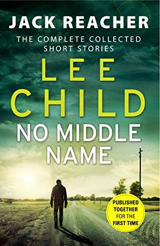 9780593079010: No Middle Name: The Complete Collected Jack Reacher Stories (Jack Reacher Short Stories)