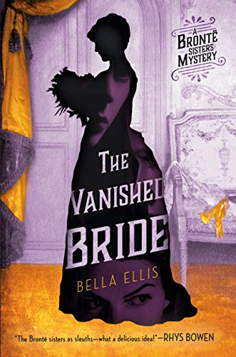The Vanished Bride (Brontë Sisters Mystery, A): Ellis, Bella