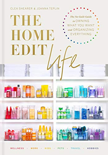 9780593138304: The Home Edit Life: The No-Guilt Guide to Owning What You Want and Organizing Everything: The Complete Guide to Organizing Absolutely Everything at Work, at Home, and On the Go