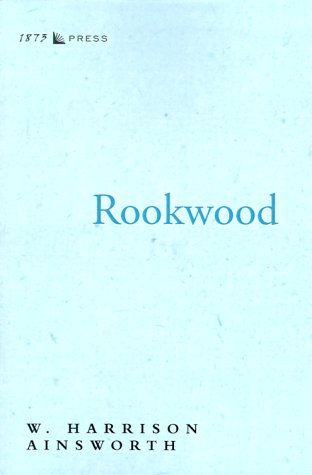Rookwood: A Romance: Ainsworth, William Harrison