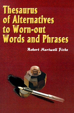Thesaurus of Alternatives to Worn-Out Words & Phrases (0595000053) by Robert Hartwell Fiske
