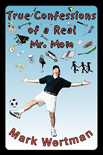 9780595000463: True Confessions of a Real Mr. Mom