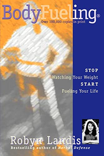 9780595001064: Bodyfueling: Stop Watching Your Weight, Start Fueling Your Life
