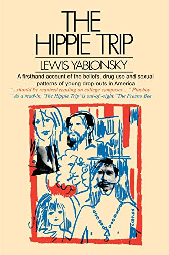 9780595001163: The Hippie Trip: A Firsthand Account of the Beliefs and Behaviors of Hippies in America By A Noted Sociologist