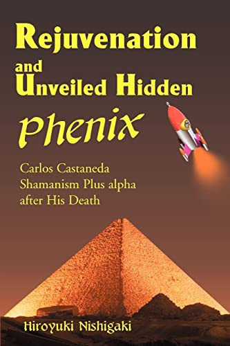 9780595001330: Rejuvenation and Unveiled Hidden Phenix: Carlos Castaneda Shamanism Plus a after His Death