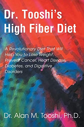 9780595001910: Dr. Tooshi's High Fiber Diet: A Revolutionary Diet that will Help You to Lose Weight, Prevent Cancer, Heart Disease, Diabetes, and Digestive Disorders