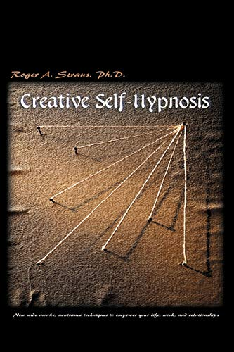 9780595001927: Creative Self-Hypnosis: New wide-awake, nontrance techniques to empower your life, work, and relationships