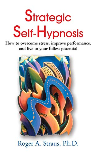 9780595001934: Strategic Self-Hypnosis: How to Overcome Stress, Improve Performance, and Live to Your Fullest Potential