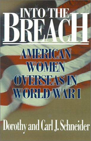 Into the Breach : American Women Overseas: Carl J. Schneider;