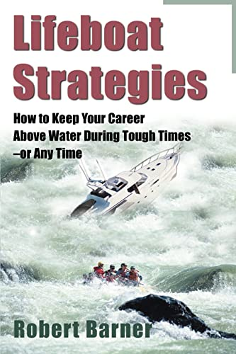 9780595002061: Lifeboat Strategies: How to Keep Your Career Above Water During Tough Times-or Any Time
